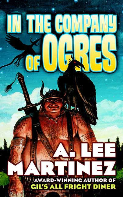 In the Company of Ogres By: A. Lee Martinez