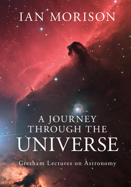 A Journey through the Universe Gresham Lectures on Astronomy