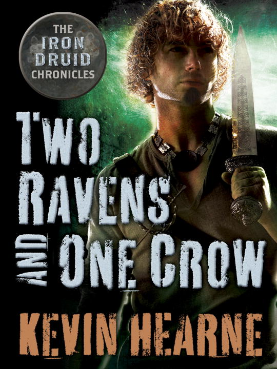 Two Ravens and One Crow: An Iron Druid Chronicles Novella By: Kevin Hearne