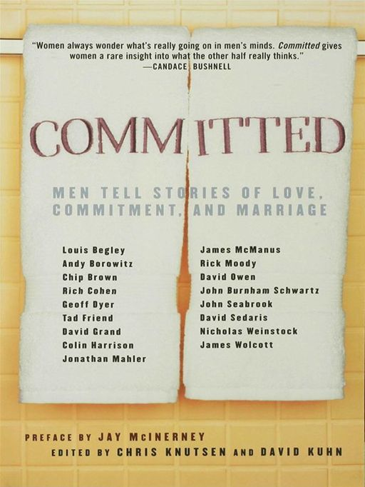 Committed: Men Tell Stories of Love, Commitment, and Marriage By: Chris Knutsen
