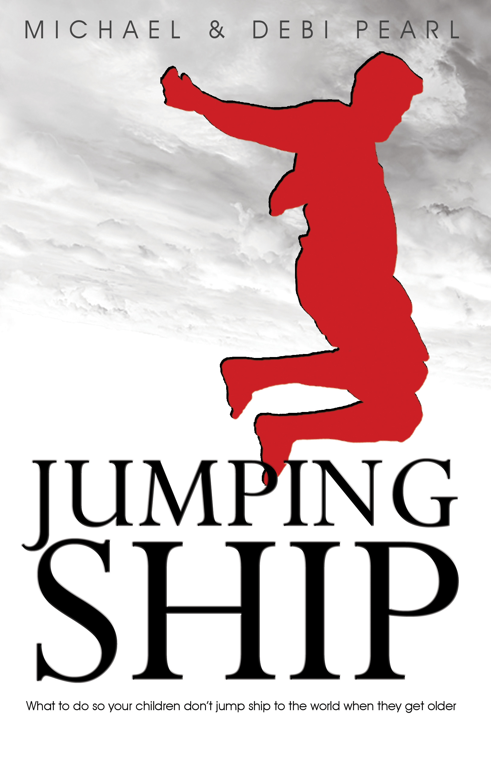 Jumping Ship: What to do so your children don't jump ship to the world when they get older By: Michael Pearl,Debi Pearl