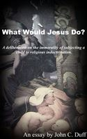 online magazine -  What Would Jesus Do?- A deliberation on the immorality of subjecting a child to religious indoctrination.