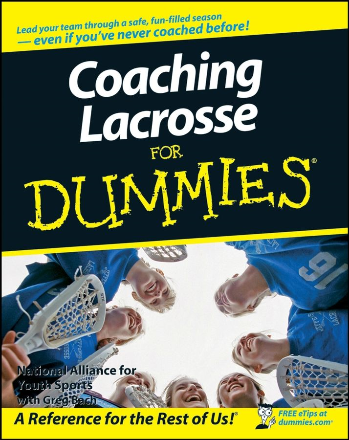 Coaching Lacrosse For Dummies By: National Alliance for Youth Sports