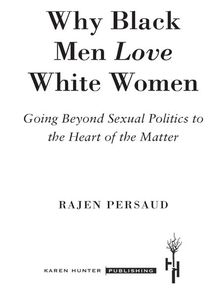 Why Black Men Love White Women By: Karen Hunter,Rajen Persaud