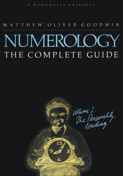 Numerology, The Complete Guide: Volume 1 By: Matthew Oliver Goodwin