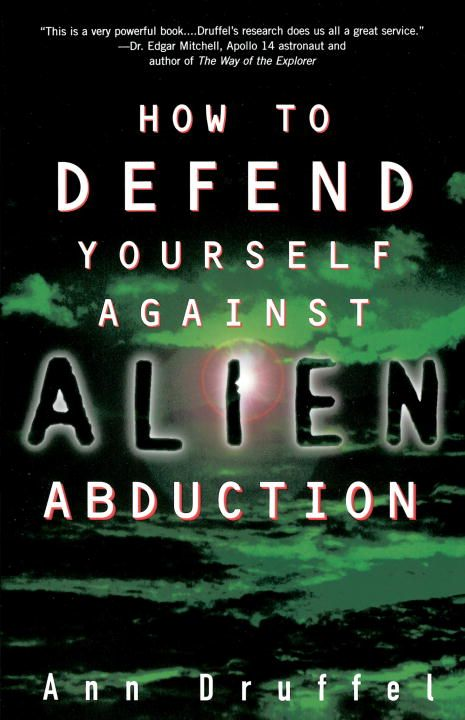 How to Defend Yourself Against Alien Abduction By: Ann Druffel