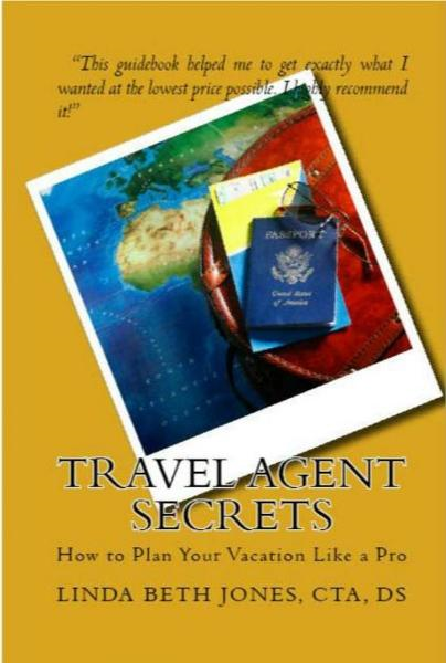 Travel Agent Secrets: How to Plan Your Vacation Like a Pro By: Linda Beth Jones