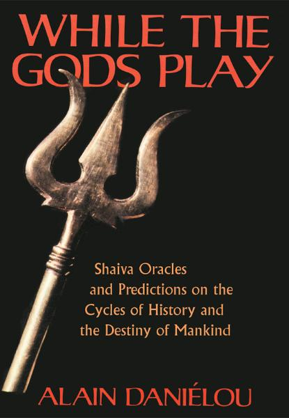 While the Gods Play: Shaiva Oracles and Predictions on the Cycles of History and the Destiny of Mankind