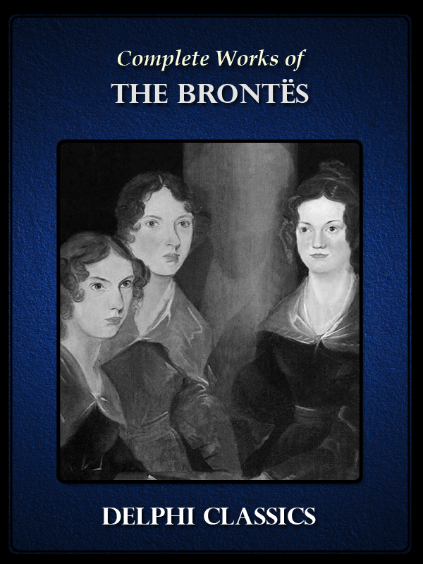 Complete Works of The Brontes (Illustrated)
