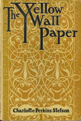 The Yellow Wallpaper By: Charlotte Perkins Gilman