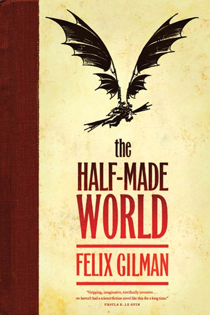 The Half-Made World By: Felix Gilman