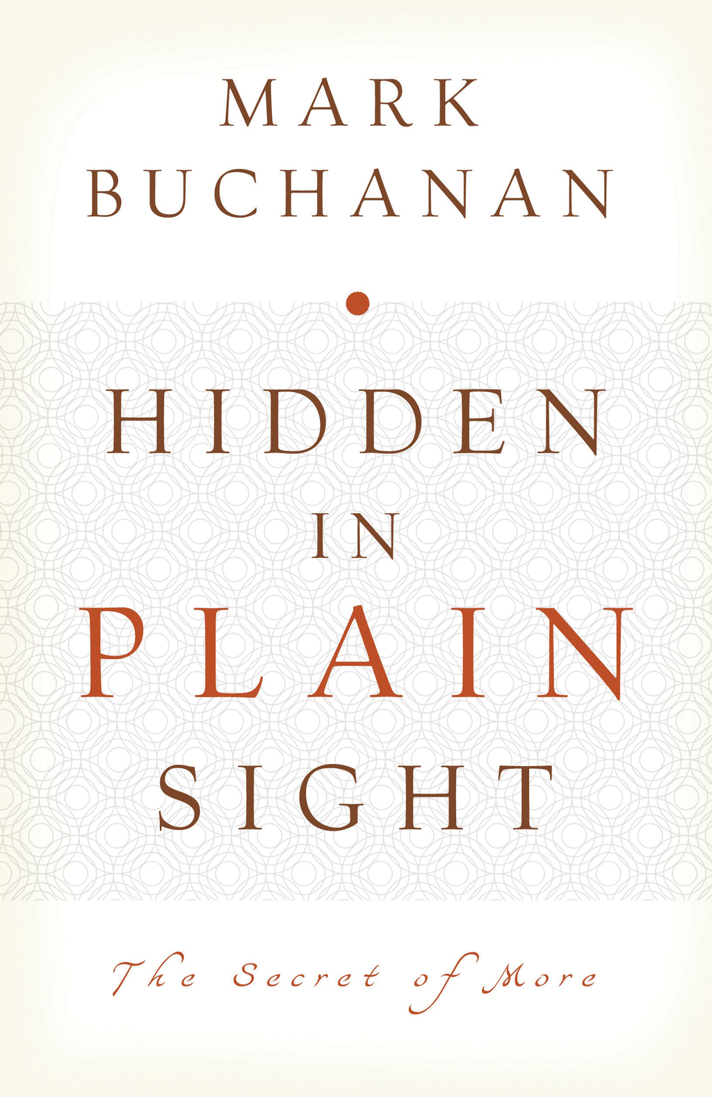 Hidden in Plain Sight By: Mark Buchanan
