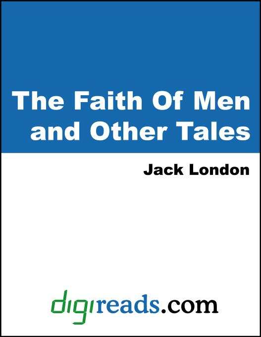 Jack London - The Faith Of Men and Other Tales