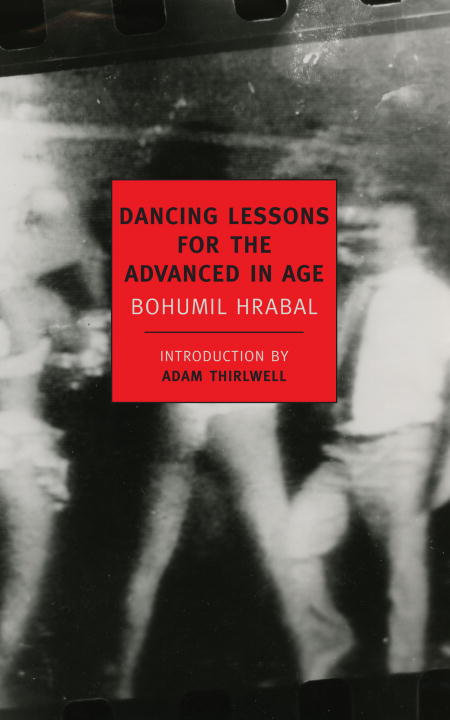 Dancing Lessons for the Advanced in Age By: Bohumil Hrabal
