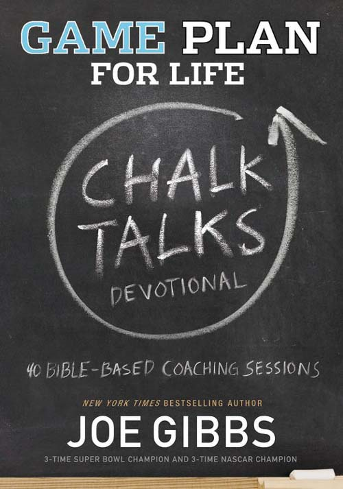Game Plan for Life CHALK TALKS By: Joe   Gibbs