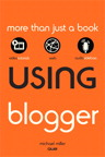 Using Blogger By: Michael Miller
