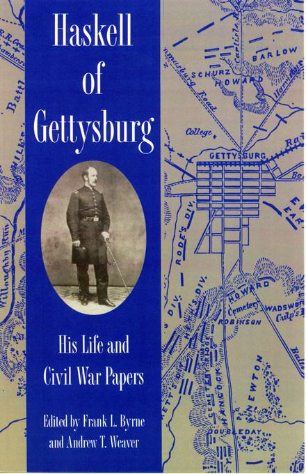Haskell of Gettysburg: His Life and Civil War Papers