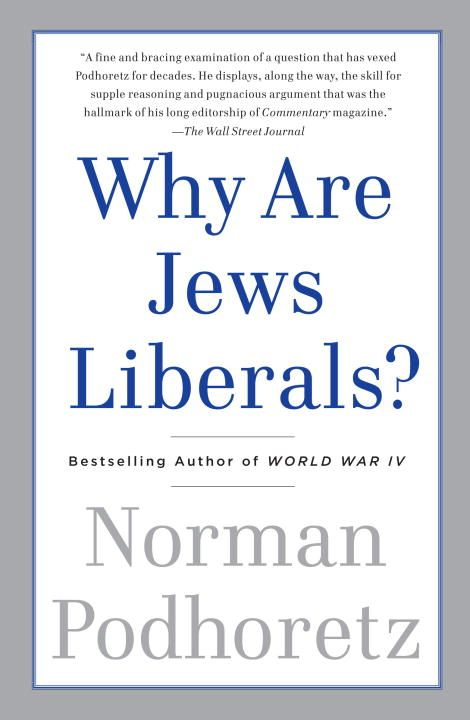Why Are Jews Liberals? By: Norman Podhoretz