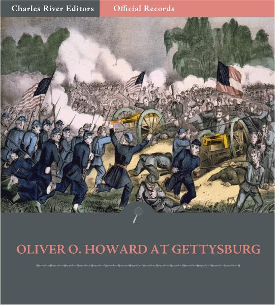 Official Records of the Union and Confederate Armies: General Oliver O. Howard at Gettysburg By: Oliver O. Howard