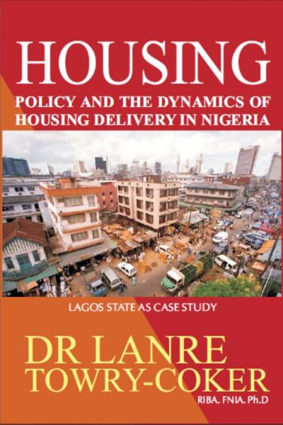 Housing Policy and the Dynamics of Housing Delivery in Nigeria: Lagos State as Case Study By: Lanre Towry-Coker