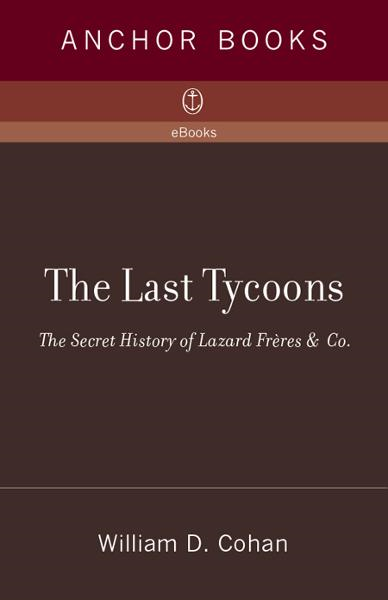 The Last Tycoons By: William D. Cohan
