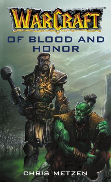 Warcraft: Of Blood and Honor By: Chris Metzen
