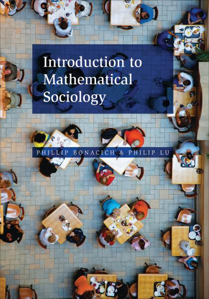 Introduction to Mathematical Sociology By: Philip Lu,Phillip Bonacich