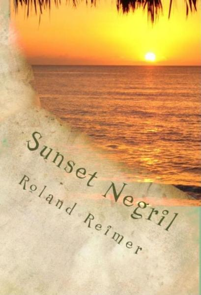 Sunset Negril: A Caribbean Adventure Tale By: Roland Reimer