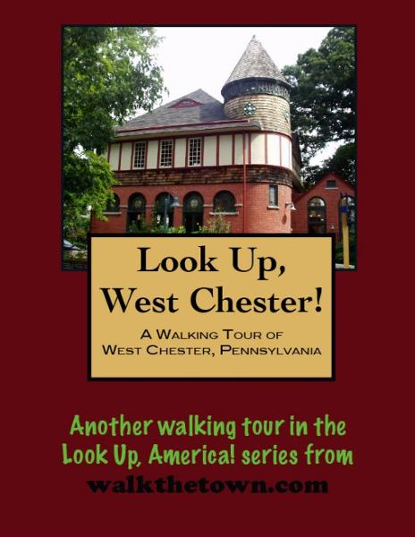 A Walking Tour of West Chester, Pennsylvania By: Doug Gelbert