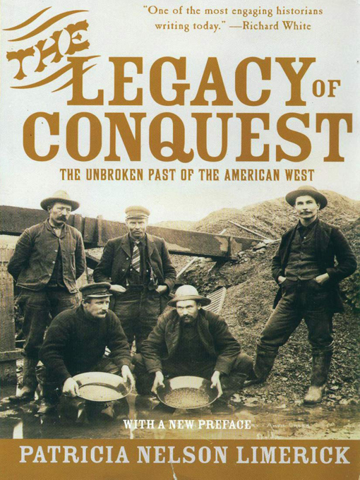 The Legacy of Conquest: The Unbroken Past of the American West By: Patricia Nelson Limerick