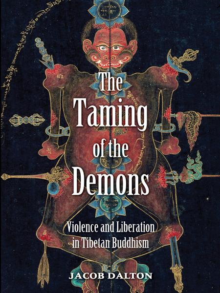 The Taming of the Demons: Violence and Liberation in Tibetan Buddhism By: Jacob P. Dalton