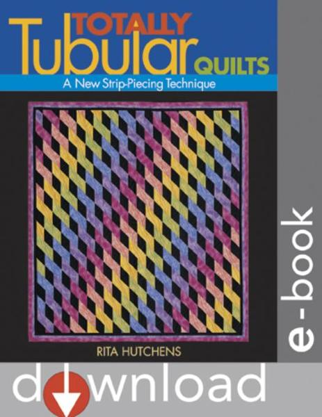 Totally Tubular Quilts: A New Strip-Piecing Technique By: Hutchens, Rita