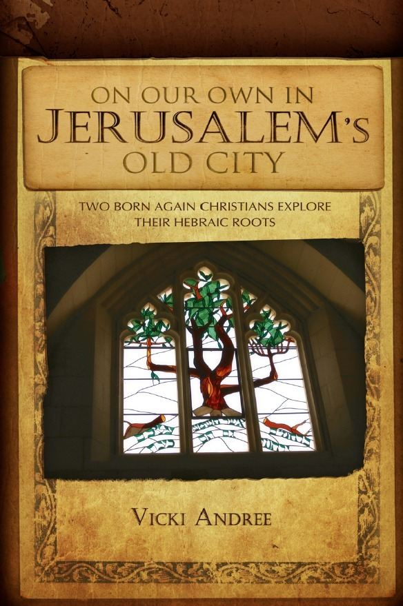 On Our Own In Jerusalem's Old City By: Vicki Andree