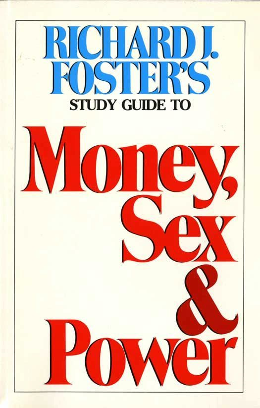 Money Sex and Power Study Guide By: Richard J. Foster
