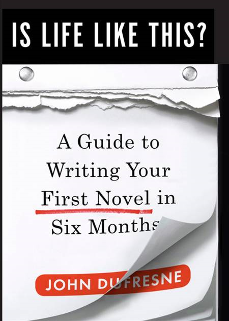 Is Life Like This?: A Guide to Writing Your First Novel in Six Months