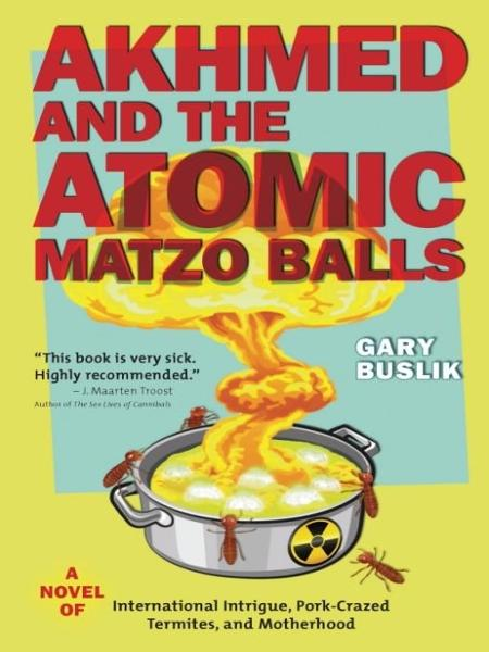 Akhmed and the Atomic Matzo Balls By: Gary Buslik