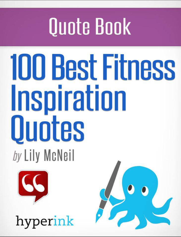 100 Best Fitness Inspiration Quotes By: Lily McNeil