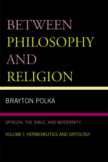 Between Philosophy and Religion, Vol. I: Spinoza, the Bible, and Modernity