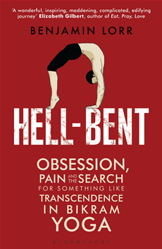 Hell-Bent Obsession, Pain and the Search for Something Like Transcendence in Bikram Yoga