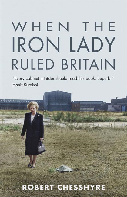 When the Iron Lady Ruled Britain By: Chesshyre, Robert