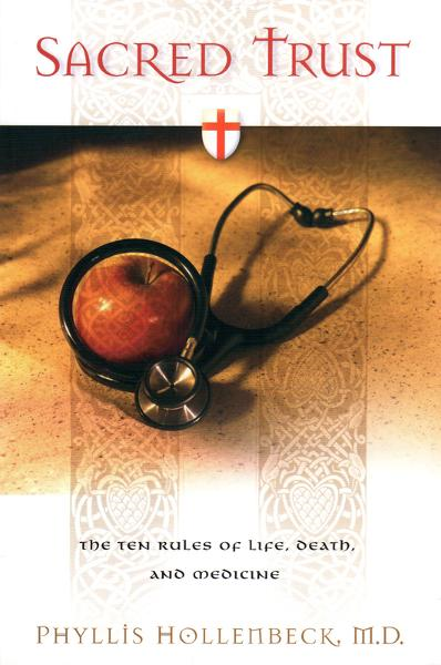 Sacred Trust: The Ten Rules of Life, Death, and Medicine By: Phyllis Hollenbeck
