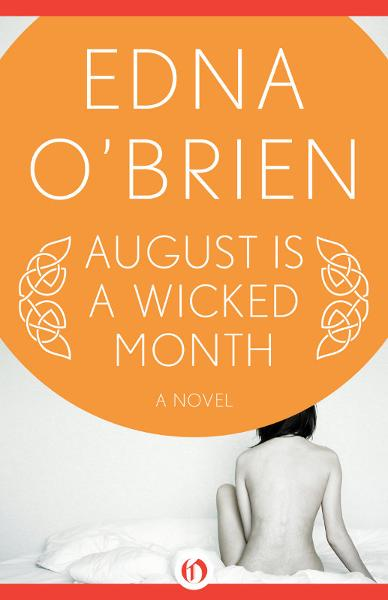 August Is a Wicked Month: A Novel By: Edna O'Brien