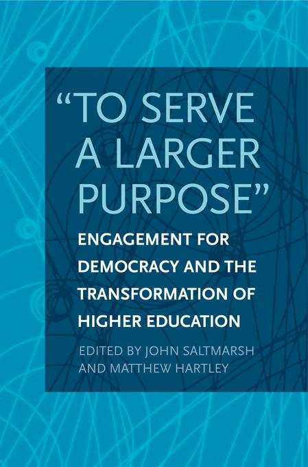 """To Serve a Larger Purpose"": Engagement for Democracy and the Transformation of Higher Education By: Saltmarsh, John"