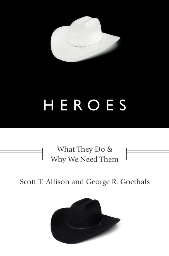 Heroes:What They Do and Why We Need Them