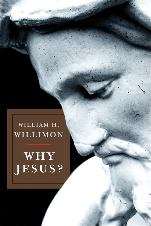 Why Jesus? By: William H. Willimon
