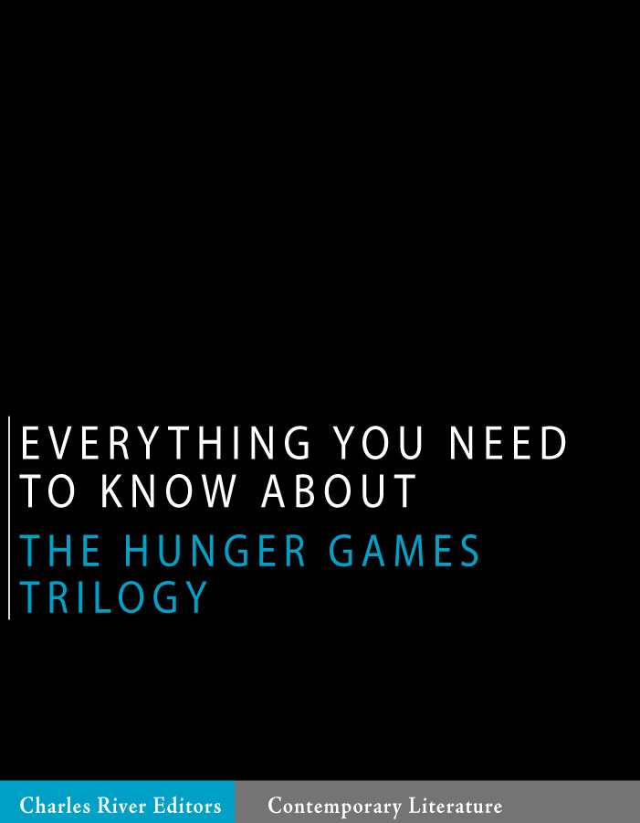 Everything You Need to Know About the Hunger Games Trilogy By: Charles River Editors