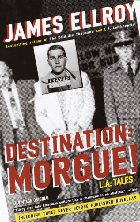 Destination: Morgue! By: James Ellroy