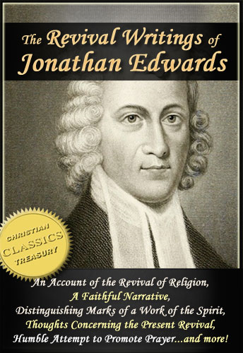 The Revival Writings of Jonathan Edwards: Account of the Revival of Religion, A Faithful Narrative, Distinguishing Marks of a Work of the Spirit of God, Thoughts Concerning the Present Revival