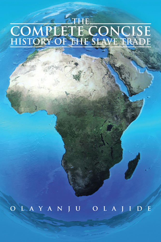 The Complete Concise History of The Slave Trade By: Olayanju Olajide