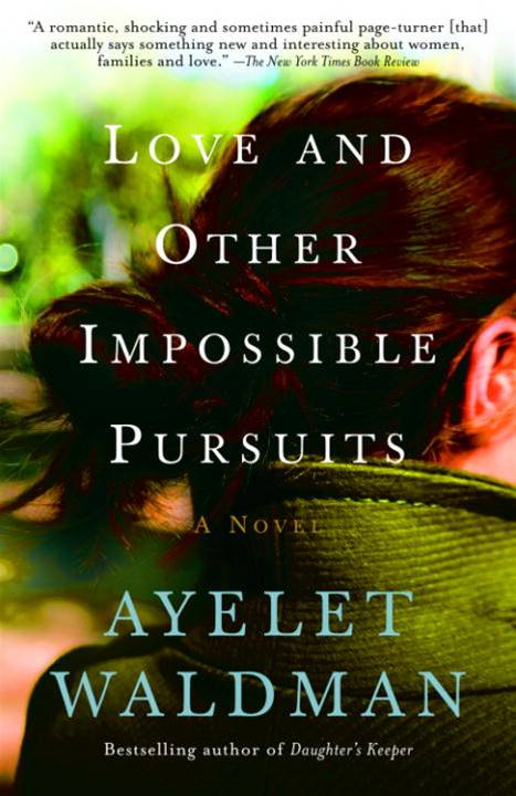 Love and Other Impossible Pursuits By: Ayelet Waldman